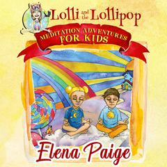 Lolli and the Lollipop: Meditation Adventures for Kids Audiobook, by Elena Paige
