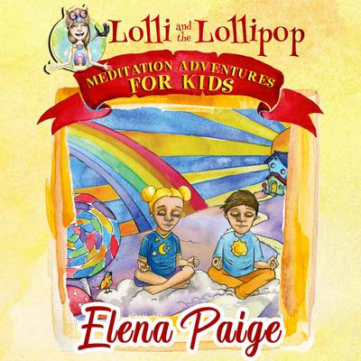 Lolli and the Lollipop (Meditation Adventures for Kids - volume 1): Meditation Adventures for Kids Audiobook, by Elena Paige