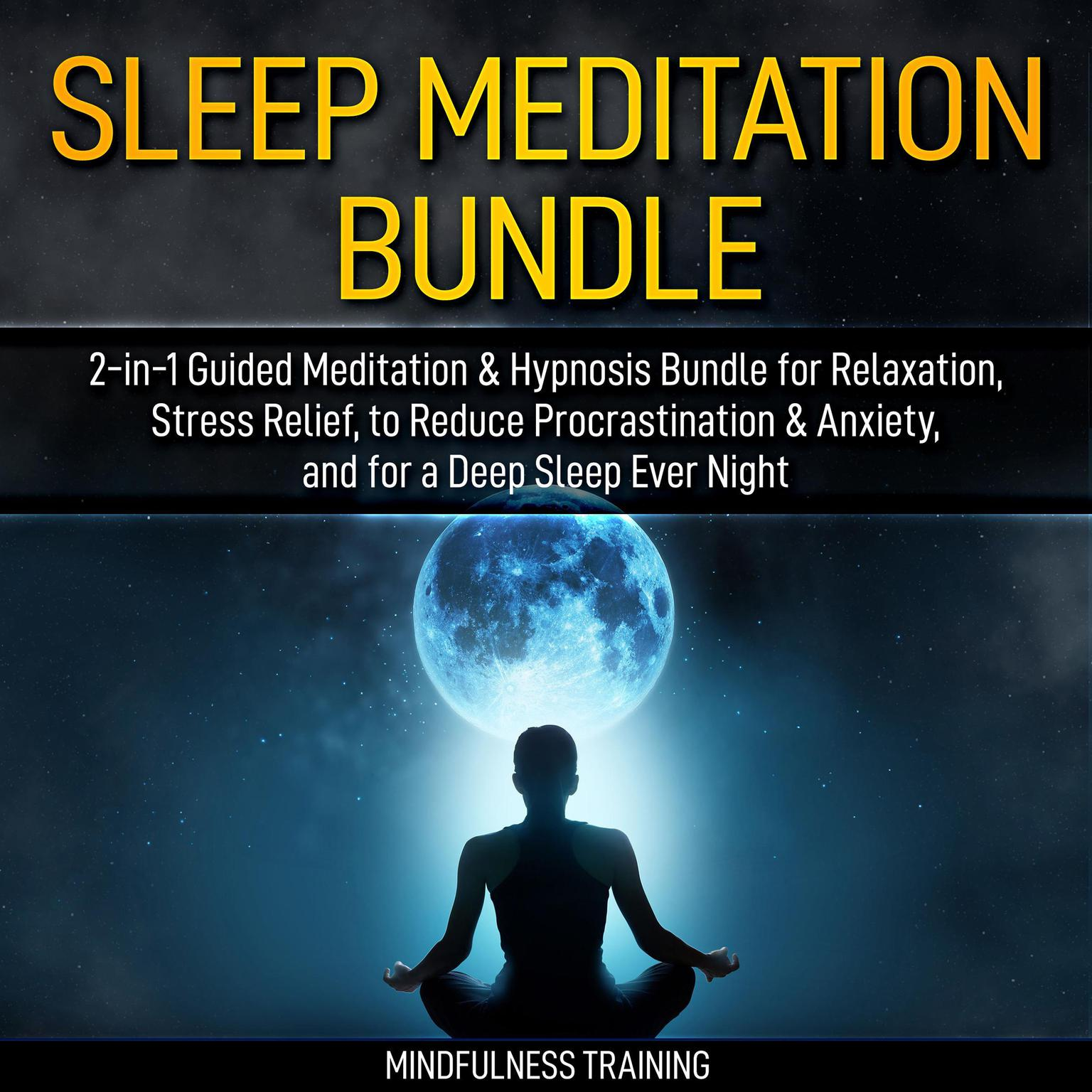 Sleep Meditation Bundle: 2-in-1 Guided Meditation & Hypnosis Bundle for Relaxation, Stress Relief, to Reduce Procrastination & Anxiety, and for a Deep Sleep Every Night (Self Hypnosis, Affirmations, Guided Imagery & Relaxation Techniques Bundle): Self Hypnosis, Affirmations, Guided Imagery & Relaxation Techniques Bundle Audiobook, by Mindfulness Training