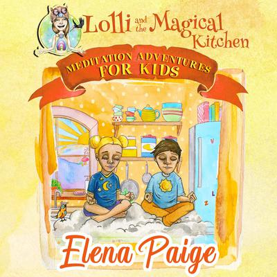 Lolli and the Magical Kitchen (Meditation Adventures for Kids - volume 6) Audiobook, by Elena Paige