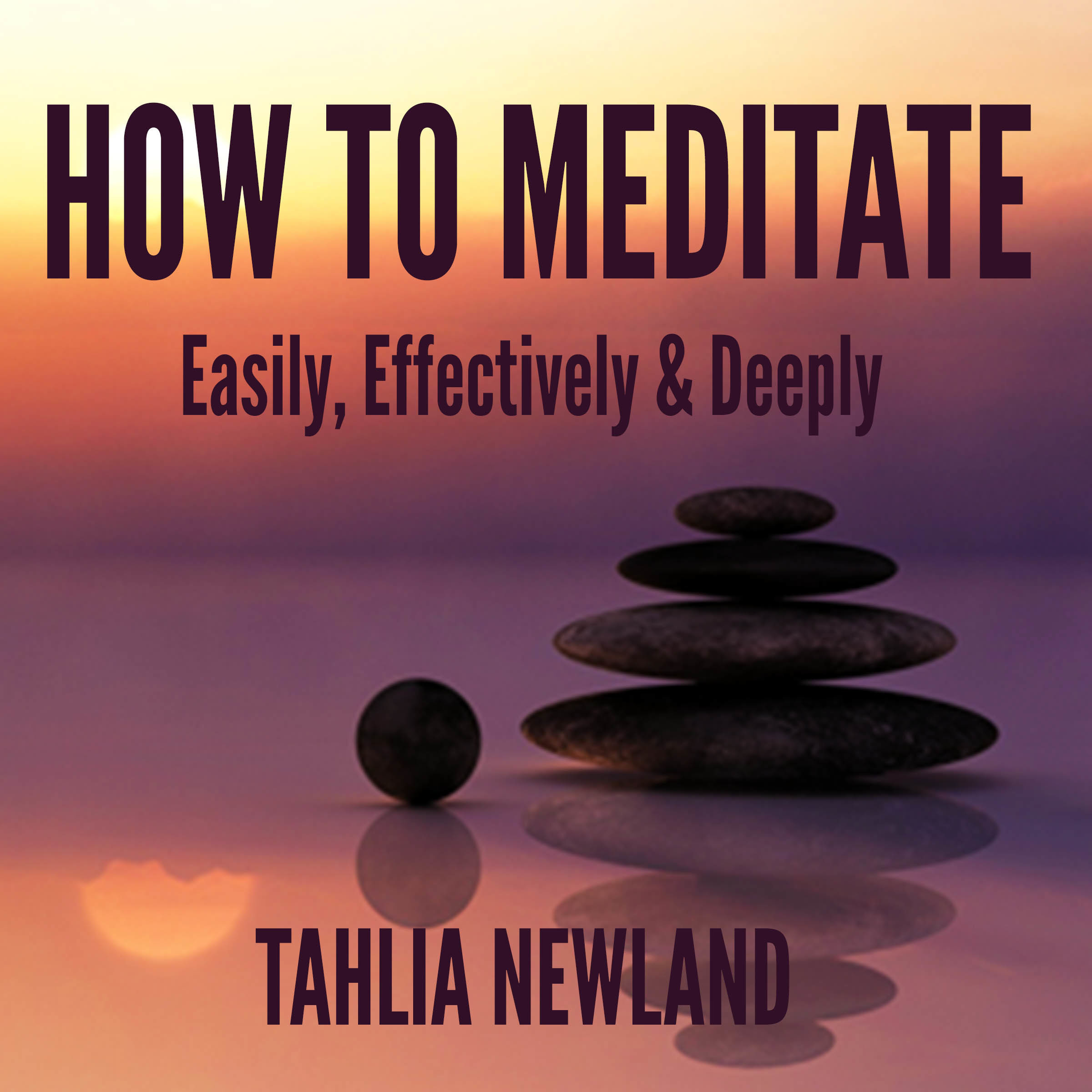 Printable How to Meditate Easily, Effectively, & Deeply Audiobook Cover Art