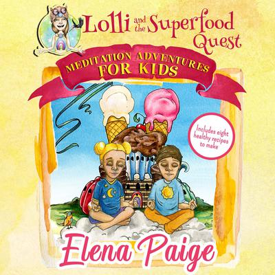 Lolli and the Superfood Quest (Meditation Adventures for Kids - volume 7) Audiobook, by Elena Paige