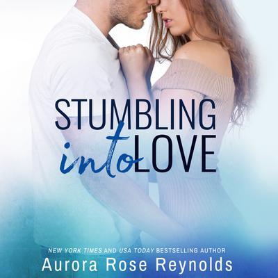 Stumbling Into Love Audiobook, by Aurora Rose Reynolds