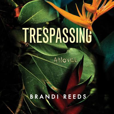 Trespassing: A Novel Audiobook, by Brandi Reeds