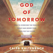 God of Tomorrow: How to Overcome the Fears  of Today and Renew Your Hope for the Future Audiobook, by Caleb Kaltenbach