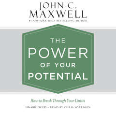 The Power of Your Potential: How to Break Through Your Limits Audiobook, by John C. Maxwell