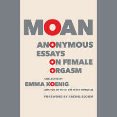 Moan: Anonymous Essays on Female Orgasm Audiobook, by