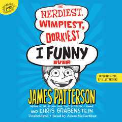 The Nerdiest, Wimpiest, Dorkiest I Funny Ever: A Middle School Story Audiobook, by Chris Grabenstein, James Patterson