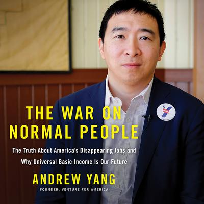The War on Normal People: The Truth About America's Disappearing Jobs and Why Universal Basic Income Is Our Future Audiobook, by