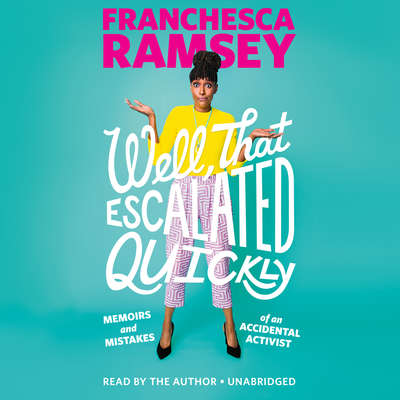 Well, That Escalated Quickly: Memoirs and Mistakes of an Accidental Activist Audiobook, by Franchesca Ramsey
