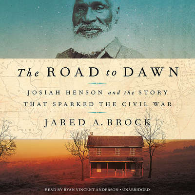 The Road to Dawn: Josiah Henson and the Story That Sparked the Civil War Audiobook, by Jared Brock
