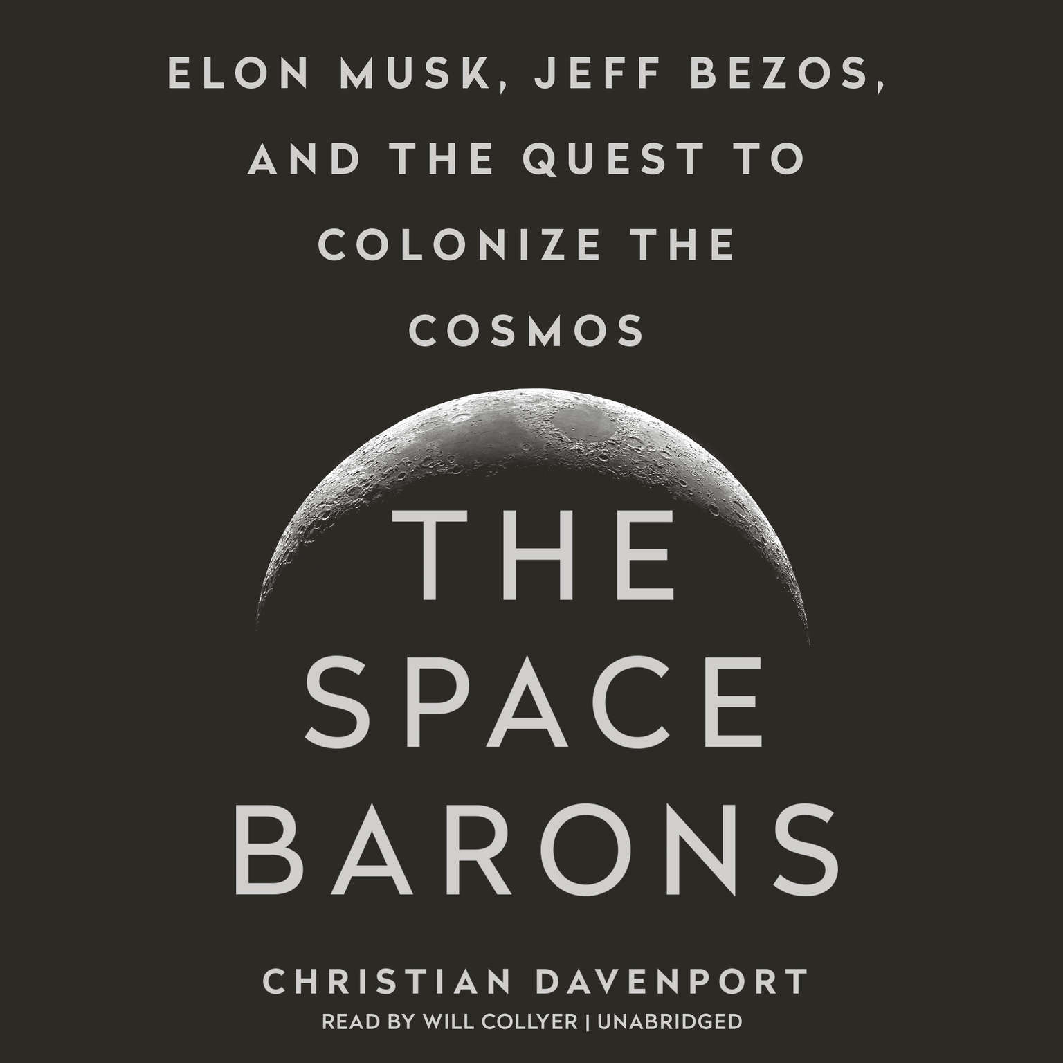 The Space Barons: Elon Musk, Jeff Bezos, and the Quest to Colonize the Cosmos Audiobook, by Christian Davenport