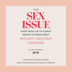 The Sex Issue: Everything Youve Always Wanted to Know about Sexuality, Seduction, and Desire Audiobook, by Editors of Goop