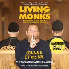 Living with the Monks: What Turning Off My Phone Taught Me about Happiness, Gratitude, and Focus Audiobook, by Jesse Itzler