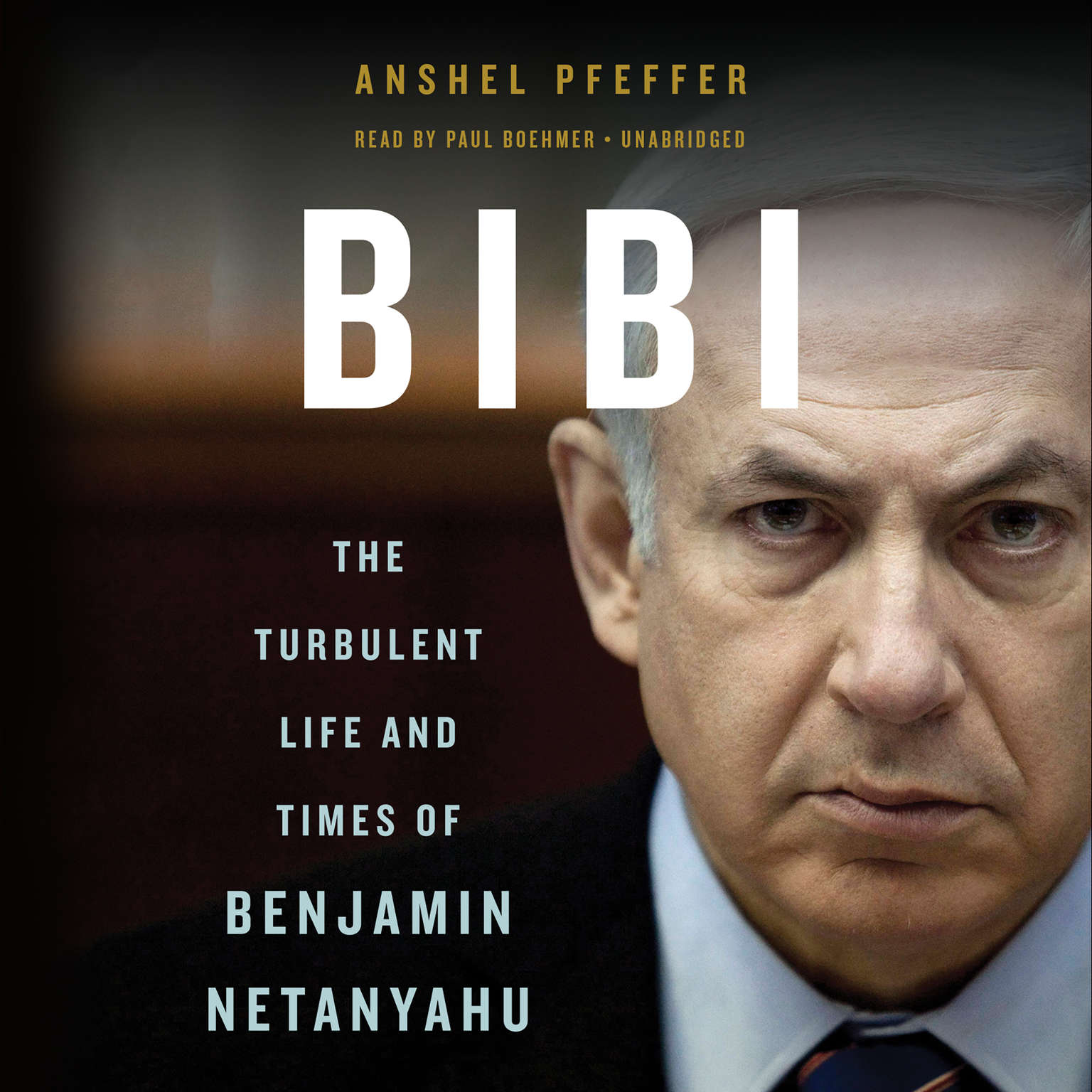 Bibi: The Turbulent Life and Times of Benjamin Netanyahu Audiobook, by Anshel Pfeffer