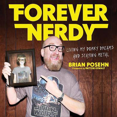 Forever Nerdy: Living My Dorky Dreams and Staying Metal Audiobook, by Brian Posehn