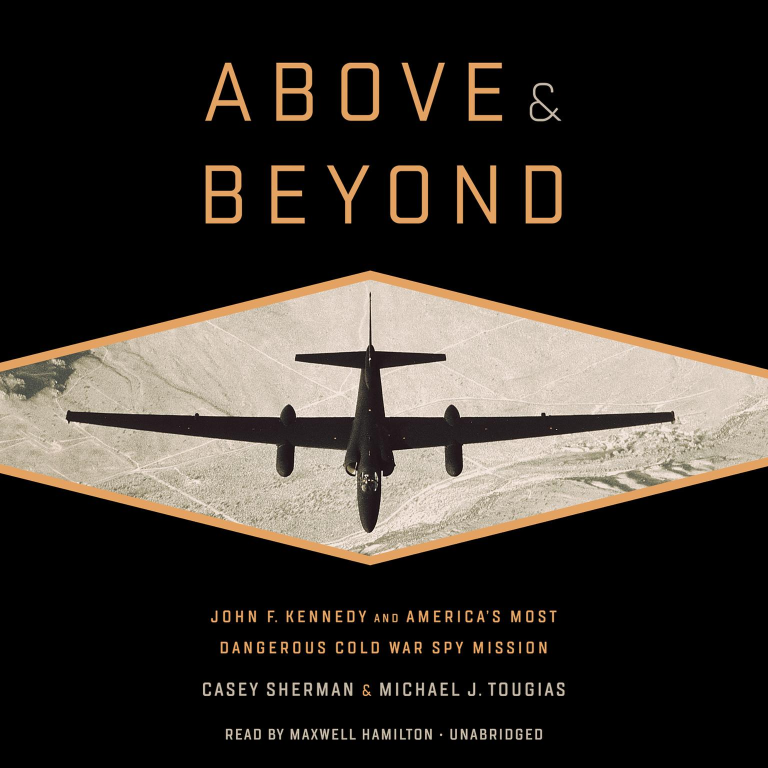 Printable Above and Beyond: John F. Kennedy and America's Most Dangerous Cold War Spy Mission Audiobook Cover Art