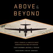 Above and Beyond: John F. Kennedy and Americas Most Dangerous Cold War Spy Mission Audiobook, by Casey Sherman, Michael J. Tougias