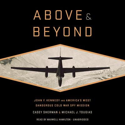 Above and Beyond: John F. Kennedy and Americas Most Dangerous Cold War Spy Mission Audiobook, by Casey Sherman