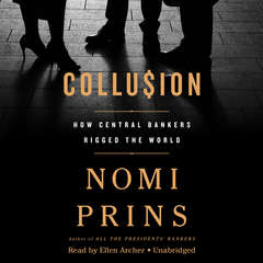 Collusion: How Central Bankers Rigged the World Audiobook, by Nomi Prins