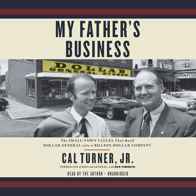 My Father's Business: The Small-Town Values That Built Dollar General into a Billion-Dollar Company Audiobook, by Cal Turner
