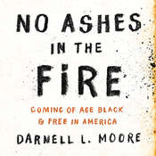 No Ashes in the Fire: Coming of Age Black and Free in America Audiobook, by Darnell L Moore