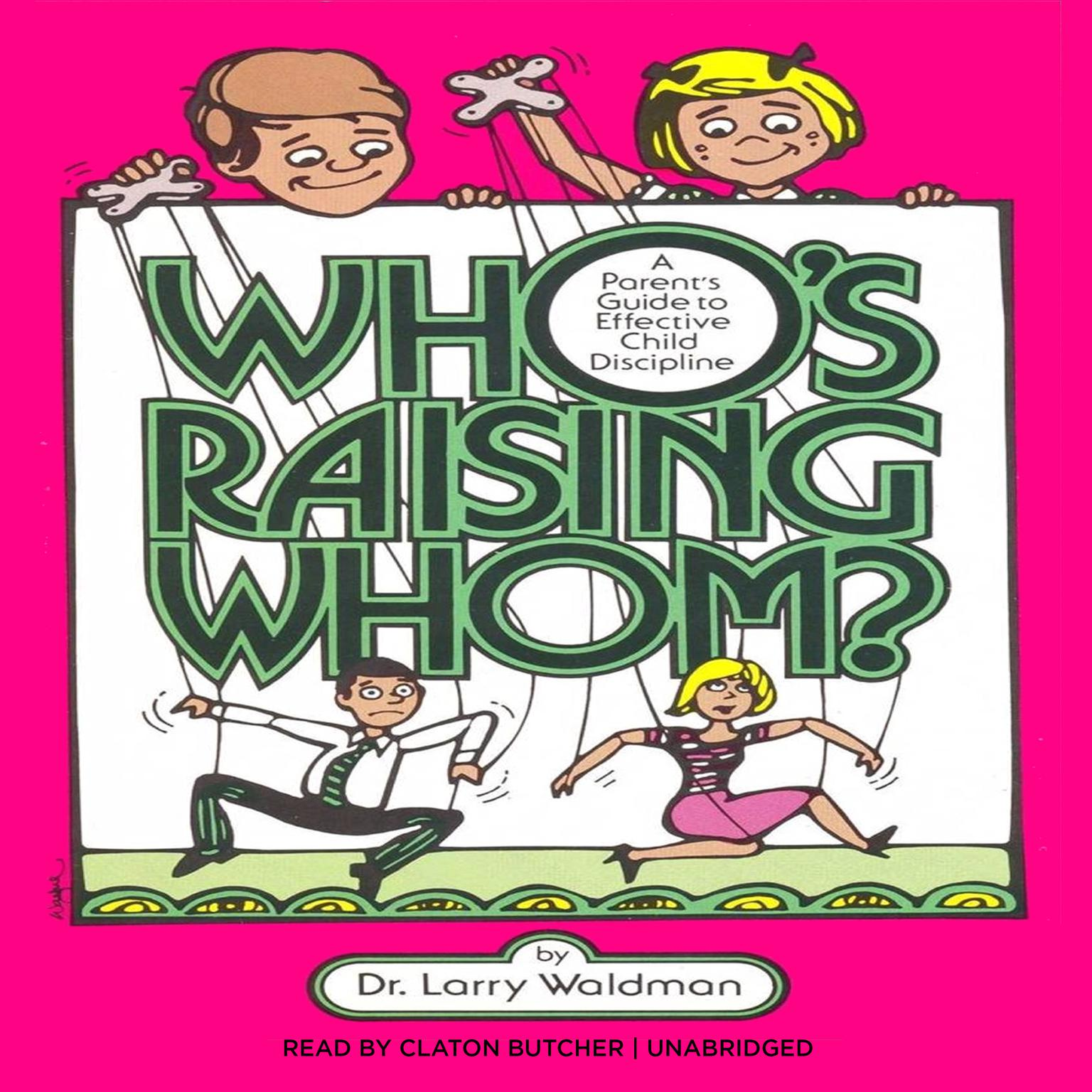 Who's Raising Whom?: A Parent's Guide to Effective Child Discipline Audiobook, by Larry F. Waldman