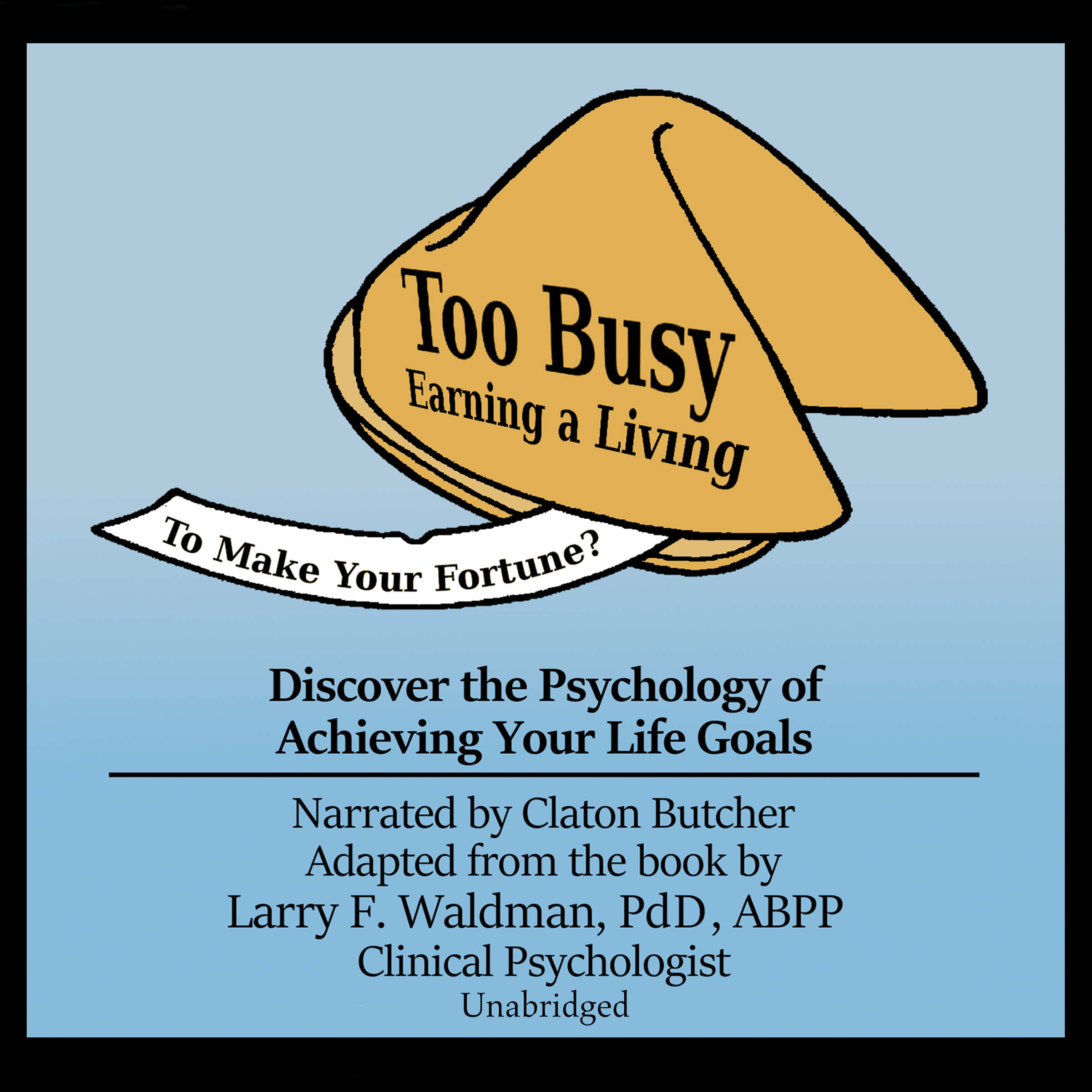 Printable Too Busy Earning a Living to Make Your Fortune?: Discover the Psychology of Achieving Your Life Goals Audiobook Cover Art