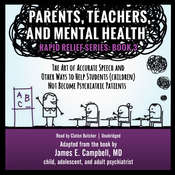 Parents, Teachers, and Mental Health: The Art of Accurate Speech and Other Ways to Help Students (Children) Not Become Psychiatric Patients Audiobook, by James E. Campbell