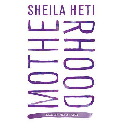 Motherhood: A Novel Audiobook, by Sheila Heti