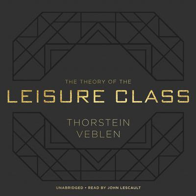The Theory of the Leisure Class Audiobook, by Thorstein Veblen
