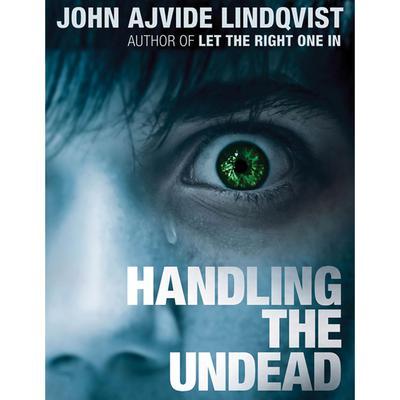 Handling the Undead Audiobook, by John Ajvide Lindqvist