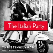The Italian Party: A Novel Audiobook, by Christina Lynch