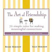 The Art of Friendship: 70 Simple Rules for Making Meaningful Connections Audiobook, by Roger Horchow