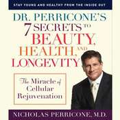 Dr. Perricones 7 Secrets to Beauty, Health and Longevity: The Miracle of Cellular Rejuvenation Audiobook, by Nicholas Perricone