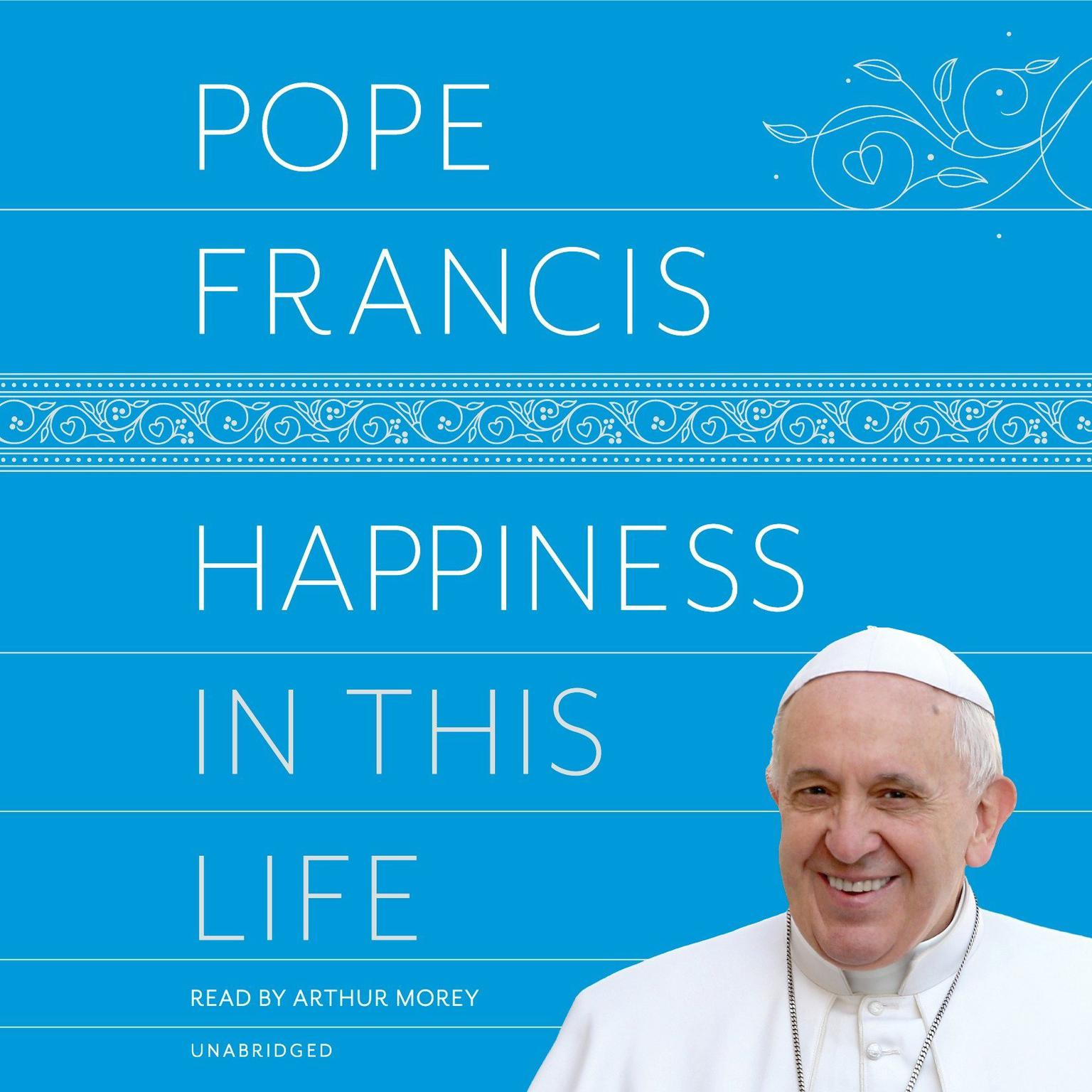 Happiness in This Life: A Passionate Meditation on Earthly Existence Audiobook, by Pope Francis