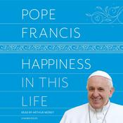 Happiness in This Life: A Passionate Meditation on Earthly Existence Audiobook, by Pope Francis|