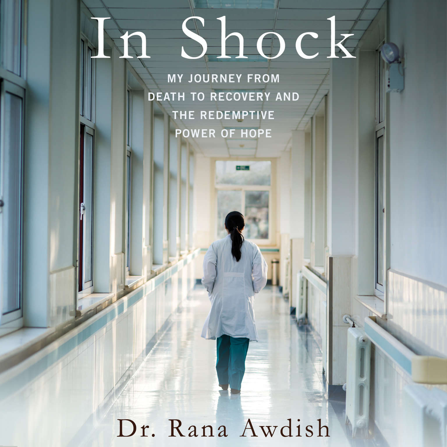In Shock: My Journey from Death to Recovery and the Redemptive Power of Hope Audiobook, by Rana Awdish