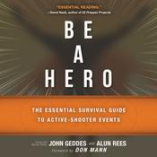 Be a Hero: The Essential Survival Guide to Active-Shooter Events Audiobook, by John Geddes, Alun Rees