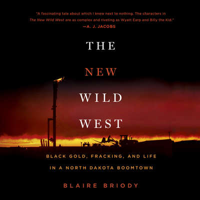 The New Wild West: Black Gold, Fracking, and Life in a North Dakota Boomtown Audiobook, by Blaire Briody