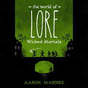 The World of Lore: Wicked Mortals Audiobook, by Aaron Mahnke|