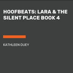 Hoofbeats: Lara & the Silent Place Book 4 Audiobook, by Kathleen Duey