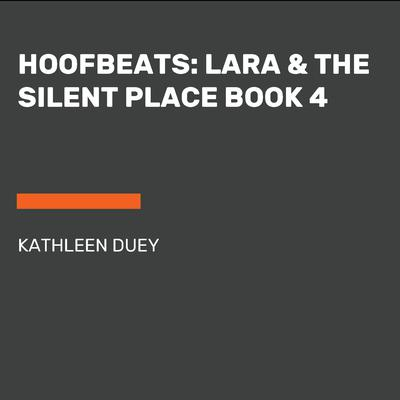 Hoofbeats: Lara & the Silent Place Book 4 Audiobook, by