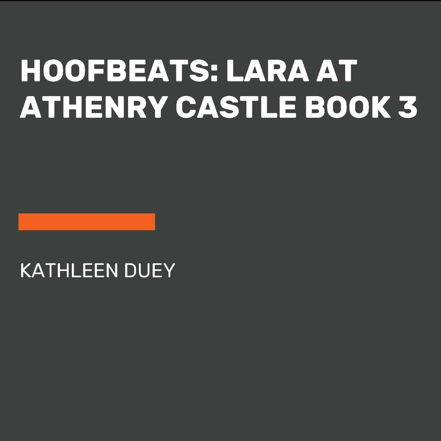 Hoofbeats: Lara at Athenry Castle Book 3 Audiobook, by Kathleen Duey
