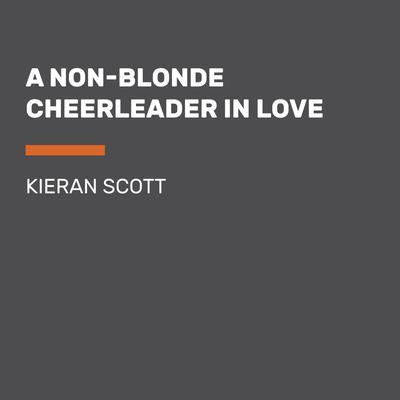 A Non-Blonde Cheerleader in Love Audiobook, by Kieran Scott
