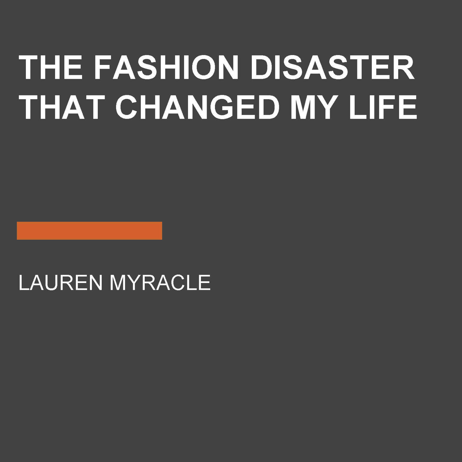 The Fashion Disaster That Changed My Life Audiobook, by Lauren Myracle