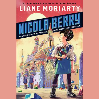 Nicola Berry and the Petrifying Problem with Princess Petronella #1 Audiobook, by Liane Moriarty