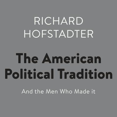 The American Political Tradition: And the Men Who Made it Audiobook, by Richard Hofstadter