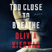 Too Close to Breathe: A Novel Audiobook, by Olivia Kiernan