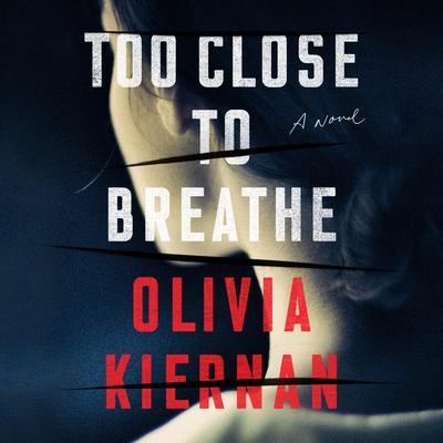 Too Close to Breathe: A Novel Audiobook, by Olivia Kiernan